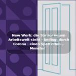 New Work: die Tür zur neuen Arbeitswelt steht – bedingt durch Corona – einen Spalt offen...